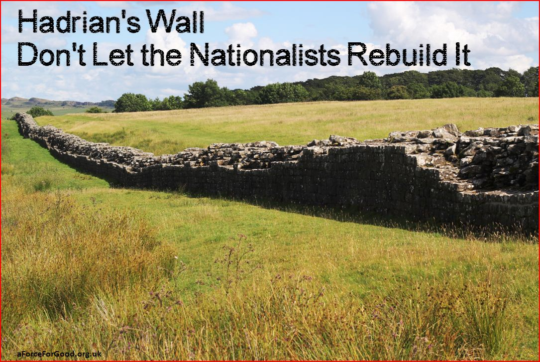 Hadrian's Wall. Don't Let the Nationalists Rebuild It.
